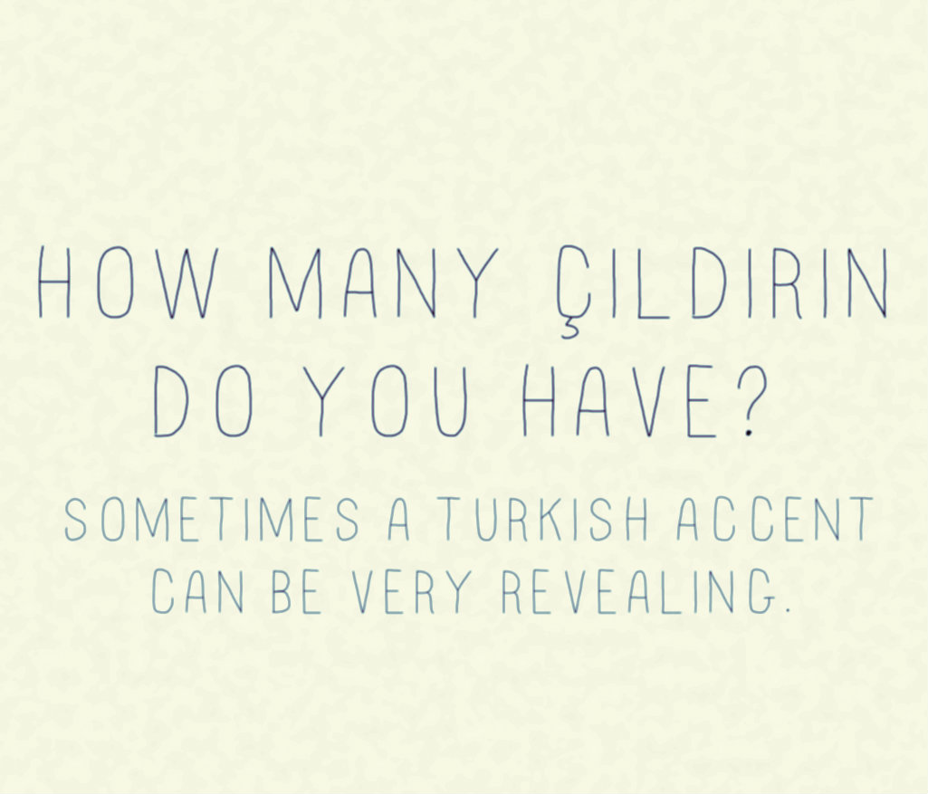 How many cildirin do you have? Turkish accent English.
